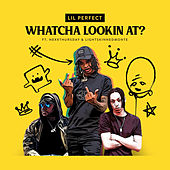 Whatcha Lookin At by Lil Perfect