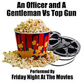 An Officer and A Gentleman Vs. Top Gun by Friday Night At The Movies