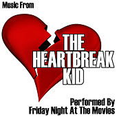 Music From: The Heartbreak Kid by Friday Night At The Movies