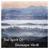 The Spirit Of Giuseppe Verdi by Giuseppe Verdi