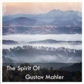 The Spirit Of Gustav Mahler by Gustav Mahler