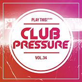 Club Pressure, Vol. 34 - The Electro and Clubsound Collection de Various Artists