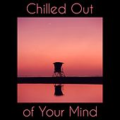 Chilled Out of Your Mind von Chill Out 2019