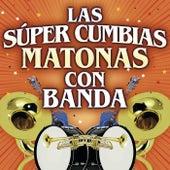 Las Súper Cumbias Matonas Con Banda by Various Artists