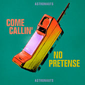 Come Callin' / No Pretense by The Astronauts