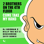 Come Take My Hand (DJ Norman x Billy the Kit x Houswerk 2019 Remix) von 2 Brothers On The 4th Floor