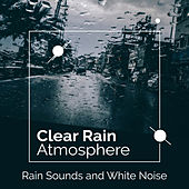 Clear Rain Atmosphere by Rain Sounds and White Noise