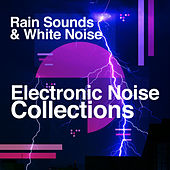 Electronic Noise Collections by Rain Sounds and White Noise