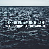 To the Edge of the World by The Orphan Brigade