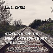 Strength for the Weak, Kryptonite for the Haters de Lil Chris