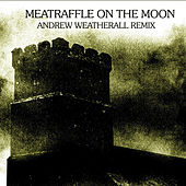 Meatraffle On The Moon (Andrew Weatherall Remix) by Meatraffle
