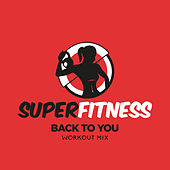 Back To You (Workout Mix) von Super Fitness
