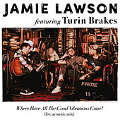 Where Have All The Good Vibrations Gone? (feat. Turin Brakes) (Live Acoustic Mix) di Jamie Lawson