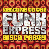 Welcome to the Funk Express: Disco Party de Various Artists