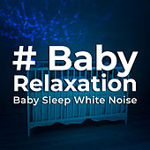 # Baby Relaxation by Baby Sleep White Noise