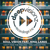 Can't Fake The Feeling / You Can Do This (feat. Nina Lares) by Soul Vision