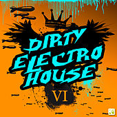 Dirty Electro House Vol.VI by Various Artists