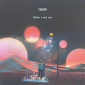 Before I Met You by Ness
