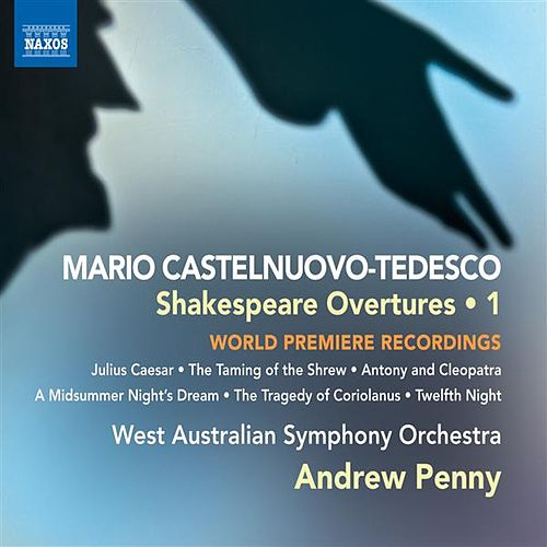 Castelnuovo-Tedesco: Shakespeare Overtures, Vol. 1 by Andrew Penny
