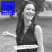 Live Like You Want To by Molly Volpe