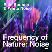 Frequency of Nature: Noise by Rain Sounds and White Noise