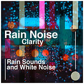 Rain Noise Clarity by Rain Sounds and White Noise
