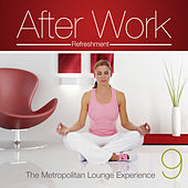 After Work Refreshment Vol.9 (The Metropolitan Lounge Experience) by Various Artists