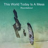 This World Today Is a Mess de Roundabout