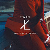 Good (Stripped) by Twin Xl