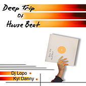 Deep Trip Of House Beat by Various Artists