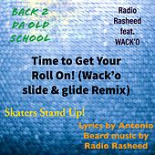 Time to Get Your Roll On! (Wack'o Slide & Glide Remix) by Radio Rasheed
