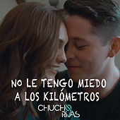 No Le Tengo Miedo a los Kilómetros von Chucho Rivas