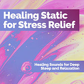 Healing Static for Stress Relief de Healing Sounds for Deep Sleep and Relaxation