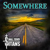 Somewhere by Small Town Titans