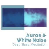 Auras & White Noise by Deep Sleep Meditation