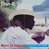 Born to Love Ya Dance Mixes by Don-E
