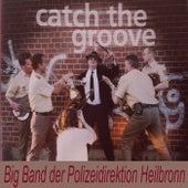 Catch The Groove by Big Band der Polizeidirektion Heilbronn