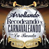 Arrollando, Recodeando Y Carnavaleando Con La Banda by Various Artists