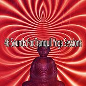 46 Sounds for Tranquil Yoga Sessions von Entspannungsmusik
