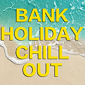 Bank Holiday Chill Out by Various Artists