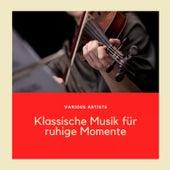 Klassische Musik für ruhige Momente by Various Artists