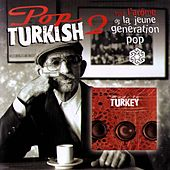 Pop Turkish 2 (Tout l'arôme de la jeune génération pop Made In Turkey) by Various Artists