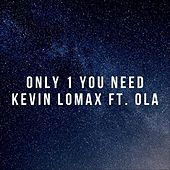 Only 1 You Need by Kevin B. Lomax
