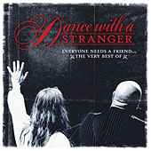 Everyone Needs A Friend - The Very Best Of by Dance With A Stranger
