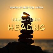 Deep Ambient: Healing by Sounds of Beautiful World