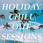 Holiday Chill Out Sessions by Various Artists