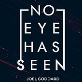 No Eye Has Seen by Joel Goddard