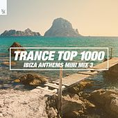 Trance Top 1000 (Ibiza Anthems Mini Mix 3) de Various Artists