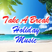 Take A Break Holiday Music by Various Artists