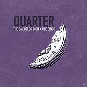 Quarter by The Bachelor Dion
